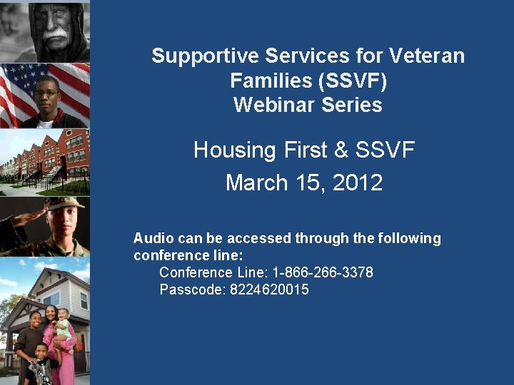 Supportive Services for Veteran Families (SSVF) Webinar Series Housing First & SSVF March 15,