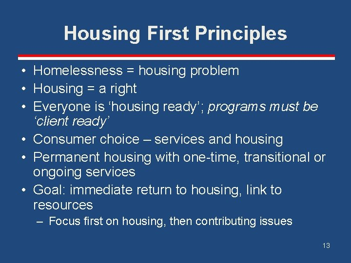 Housing First Principles • Homelessness = housing problem • Housing = a right •
