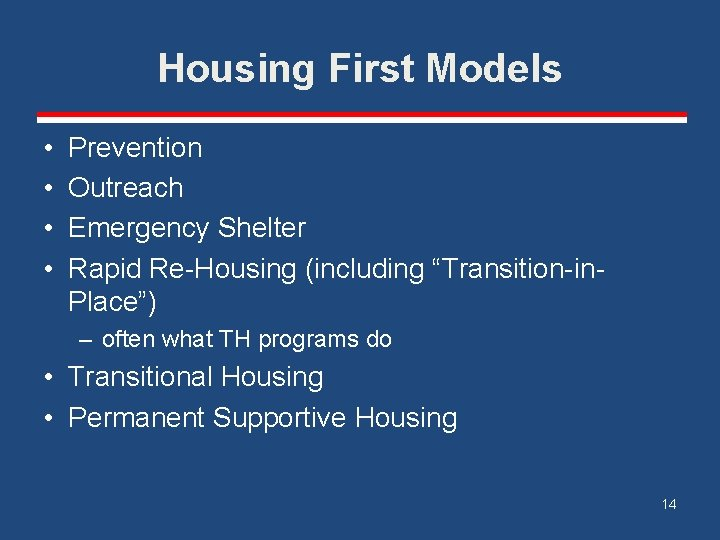 """Housing First Models • • Prevention Outreach Emergency Shelter Rapid Re-Housing (including """"Transition-in. Place"""")"""
