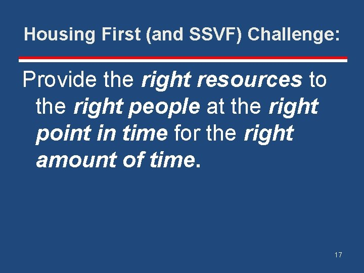 Housing First (and SSVF) Challenge: Provide the right resources to the right people at
