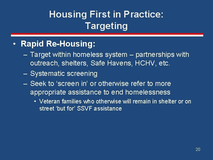 Housing First in Practice: Targeting • Rapid Re-Housing: – Target within homeless system –