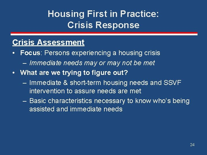 Housing First in Practice: Crisis Response Crisis Assessment • Focus: Persons experiencing a housing