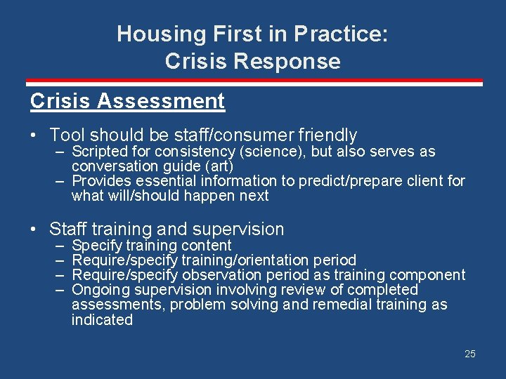 Housing First in Practice: Crisis Response Crisis Assessment • Tool should be staff/consumer friendly