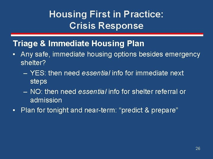Housing First in Practice: Crisis Response Triage & Immediate Housing Plan • Any safe,