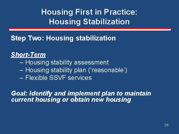 Housing First in Practice: Housing Stabilization Step Two: Housing stabilization Short-Term – Housing stability