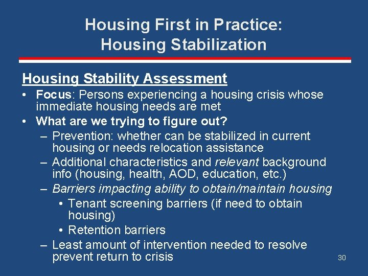 Housing First in Practice: Housing Stabilization Housing Stability Assessment • Focus: Persons experiencing a