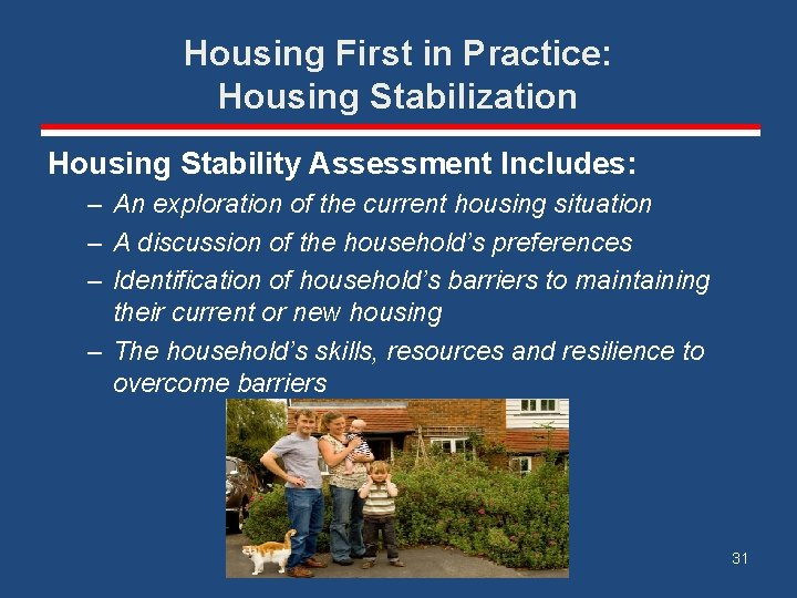 Housing First in Practice: Housing Stabilization Housing Stability Assessment Includes: – An exploration of
