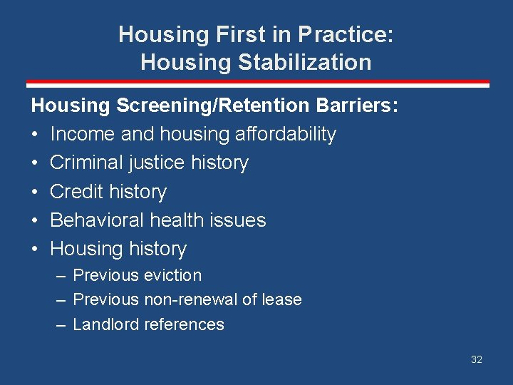 Housing First in Practice: Housing Stabilization Housing Screening/Retention Barriers: • Income and housing affordability
