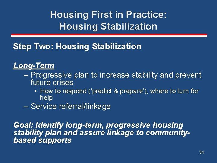 Housing First in Practice: Housing Stabilization Step Two: Housing Stabilization Long-Term – Progressive plan