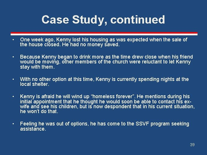 Case Study, continued • One week ago, Kenny lost his housing as was expected