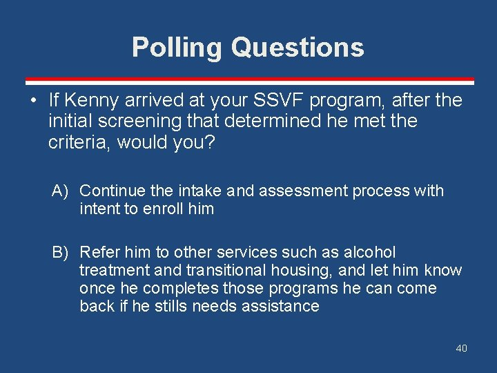 Polling Questions • If Kenny arrived at your SSVF program, after the initial screening