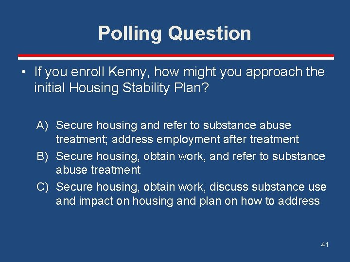 Polling Question • If you enroll Kenny, how might you approach the initial Housing
