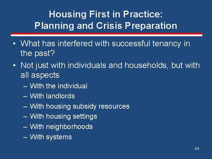 Housing First in Practice: Planning and Crisis Preparation • What has interfered with successful