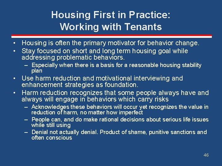 Housing First in Practice: Working with Tenants • Housing is often the primary motivator
