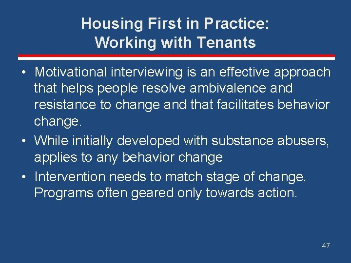 Housing First in Practice: Working with Tenants • Motivational interviewing is an effective approach