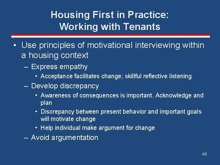 Housing First in Practice: Working with Tenants • Use principles of motivational interviewing within