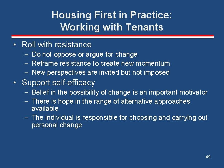 Housing First in Practice: Working with Tenants • Roll with resistance – Do not