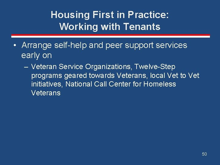 Housing First in Practice: Working with Tenants • Arrange self-help and peer support services