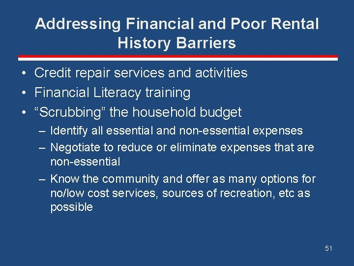 Addressing Financial and Poor Rental History Barriers • Credit repair services and activities •