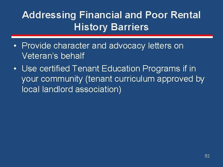 Addressing Financial and Poor Rental History Barriers • Provide character and advocacy letters on