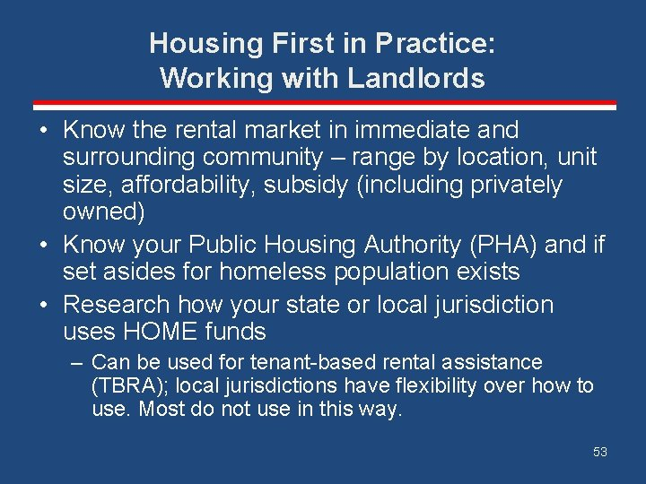 Housing First in Practice: Working with Landlords • Know the rental market in immediate