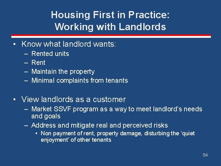 Housing First in Practice: Working with Landlords • Know what landlord wants: – –