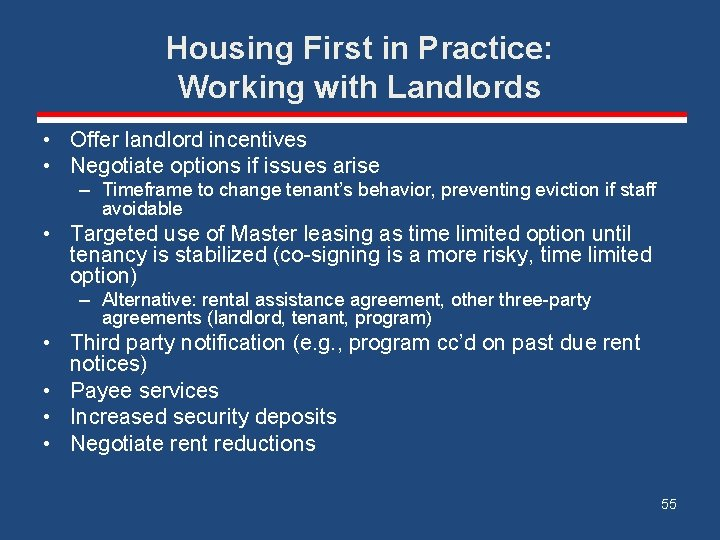 Housing First in Practice: Working with Landlords • Offer landlord incentives • Negotiate options