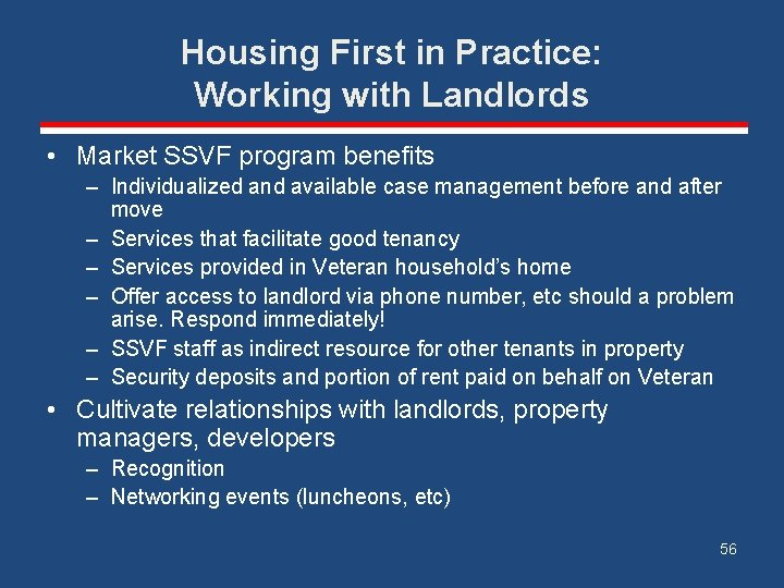 Housing First in Practice: Working with Landlords • Market SSVF program benefits – Individualized