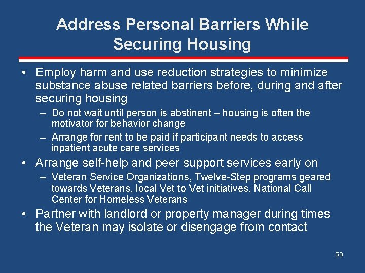 Address Personal Barriers While Securing Housing • Employ harm and use reduction strategies to
