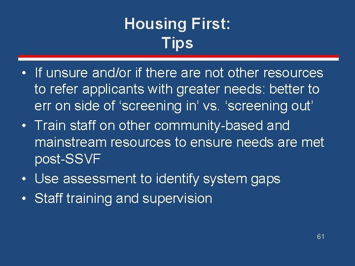Housing First: Tips • If unsure and/or if there are not other resources to