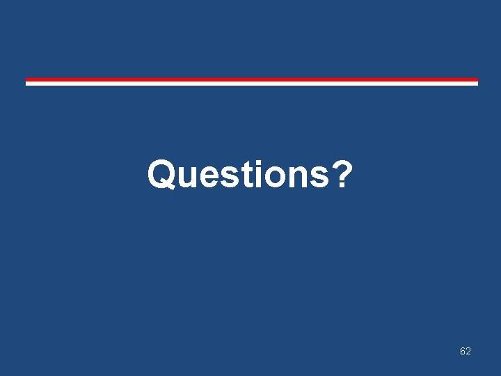 Questions? 62