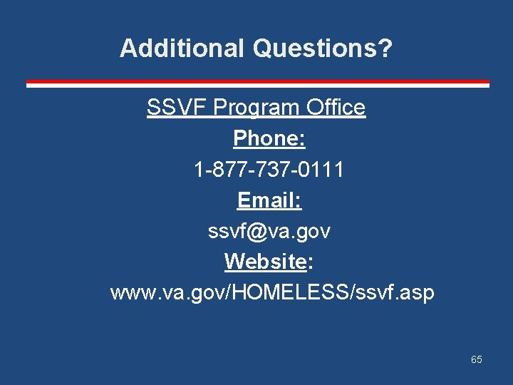 Additional Questions? SSVF Program Office Phone: 1 -877 -737 -0111 Email: ssvf@va. gov Website: