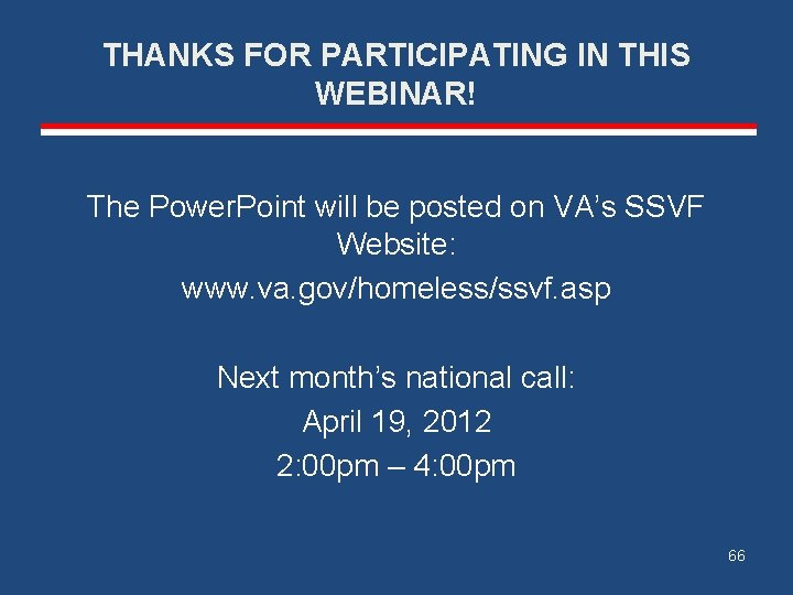 THANKS FOR PARTICIPATING IN THIS WEBINAR! The Power. Point will be posted on VA's