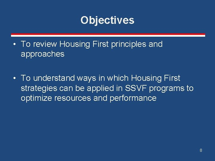 Objectives • To review Housing First principles and approaches • To understand ways in