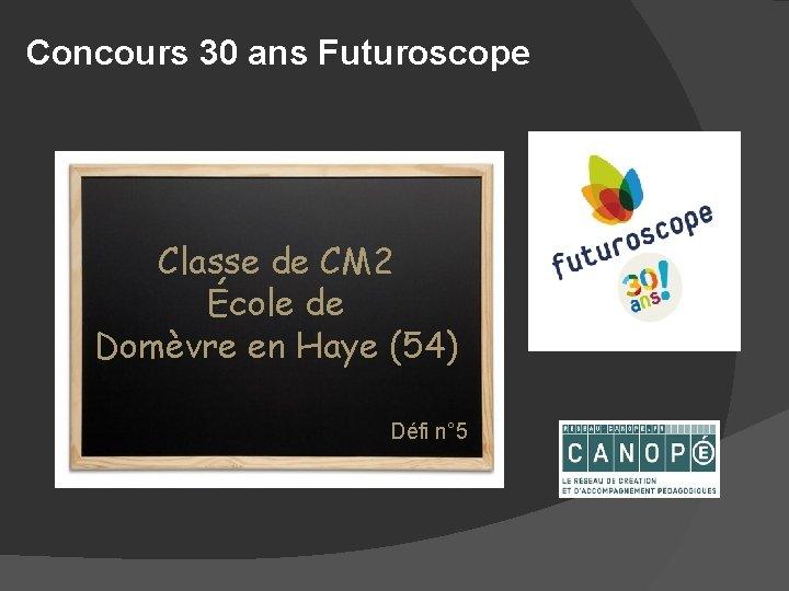 Concours 30 ans Futuroscope Classe de CM 2 École de Domèvre en Haye (54)