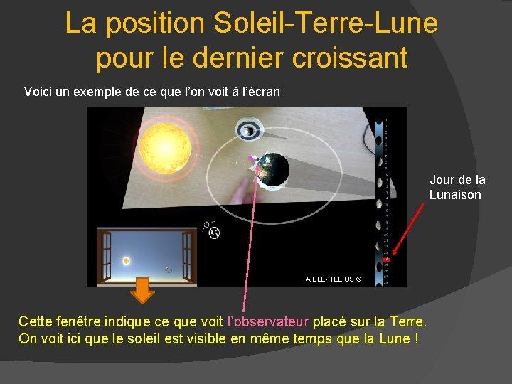 La position Soleil-Terre-Lune pour le dernier croissant Voici un exemple de ce que l'on