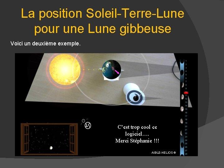 La position Soleil-Terre-Lune pour une Lune gibbeuse Voici un deuxième exemple. C'est trop cool