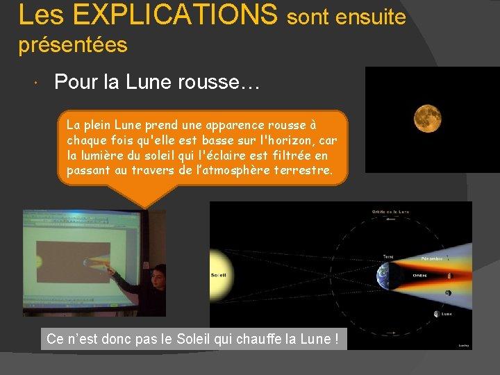 Les EXPLICATIONS sont ensuite présentées Pour la Lune rousse… La plein Lune prend une