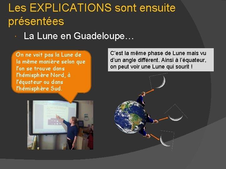 Les EXPLICATIONS sont ensuite présentées La Lune en Guadeloupe… On ne voit pas la