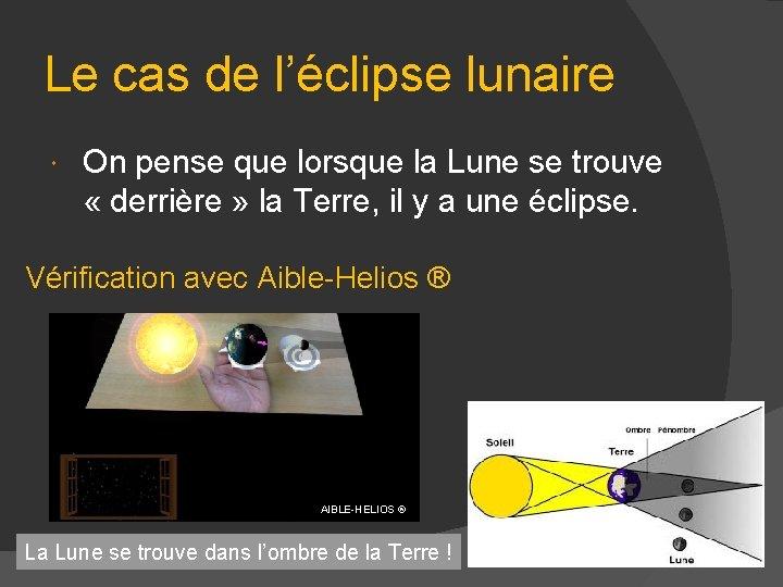 Le cas de l'éclipse lunaire On pense que lorsque la Lune se trouve «