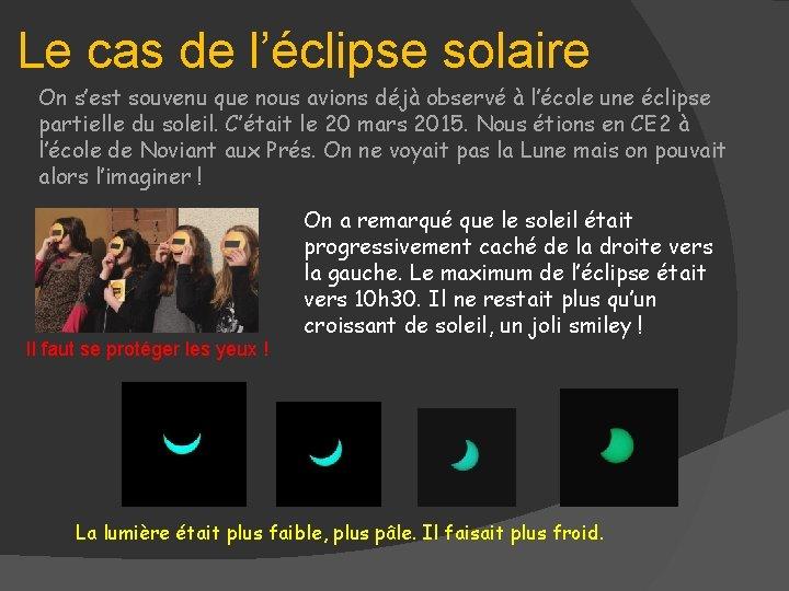Le cas de l'éclipse solaire On s'est souvenu que nous avions déjà observé à