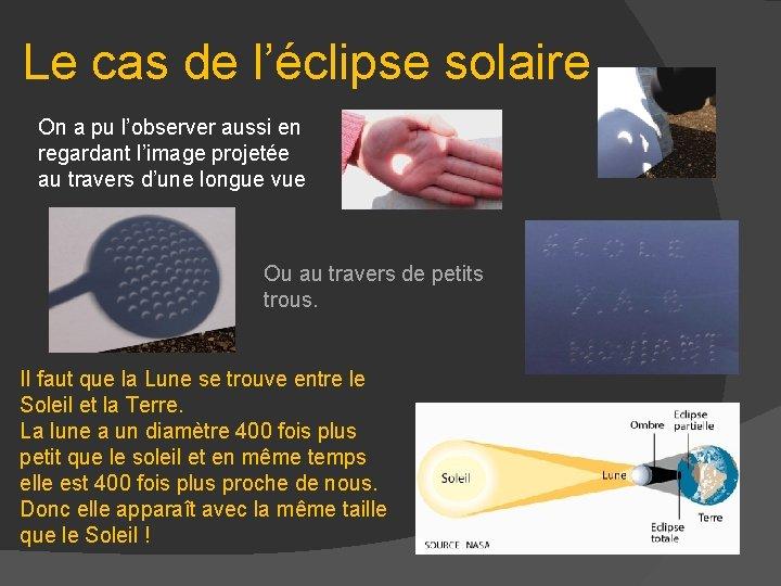 Le cas de l'éclipse solaire On a pu l'observer aussi en regardant l'image projetée