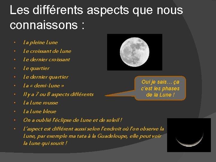 Les différents aspects que nous connaissons : • • • La pleine Lune Le