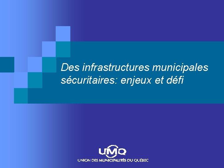 Des infrastructures municipales sécuritaires: enjeux et défi