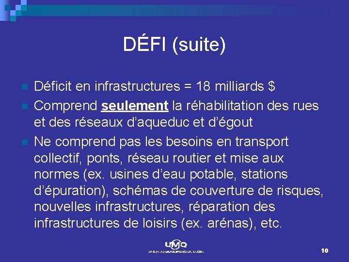 DÉFI (suite) n n n Déficit en infrastructures = 18 milliards $ Comprend seulement