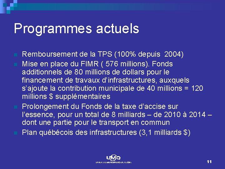 Programmes actuels n n Remboursement de la TPS (100% depuis 2004) Mise en place