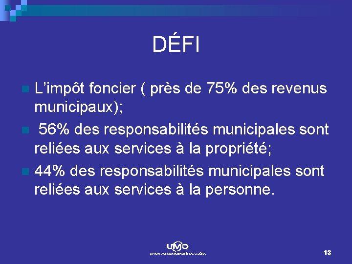 DÉFI L'impôt foncier ( près de 75% des revenus municipaux); n 56% des responsabilités