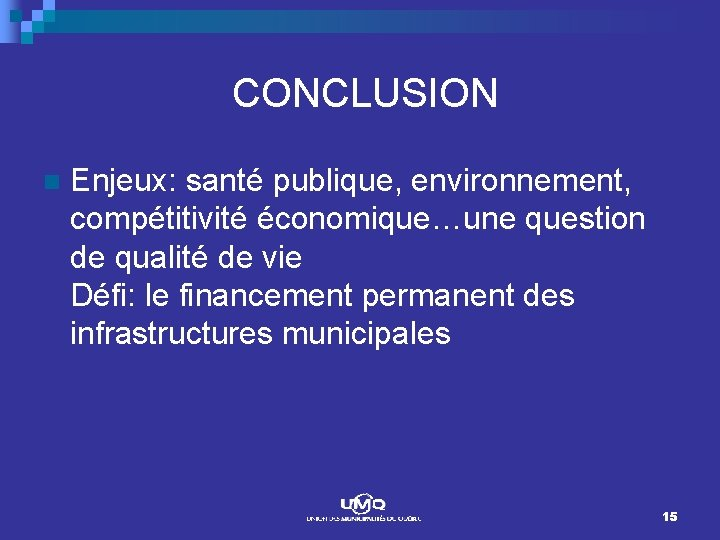 CONCLUSION n Enjeux: santé publique, environnement, compétitivité économique…une question de qualité de vie