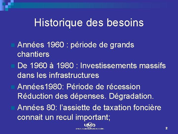 Historique des besoins Années 1960 : période de grands chantiers n De 1960 à
