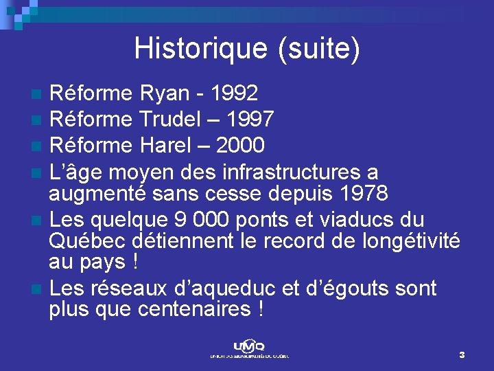 Historique (suite) Réforme Ryan - 1992 n Réforme Trudel – 1997 n Réforme Harel